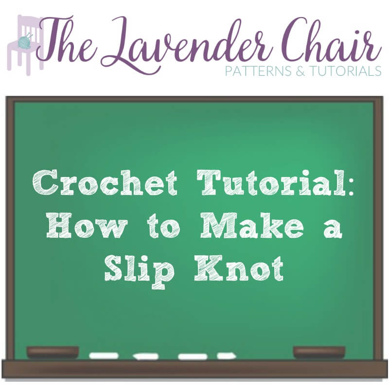 Crochet Tutorial: How to Make a Slip Knot - The Lavender Chair