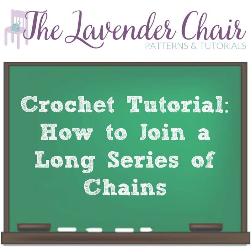 Crochet Tutorial: How to Join a Long Series of Chains - The Lavender Chair