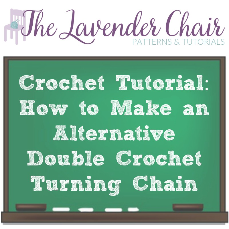 Crochet Tutorial: How to Make the Alternative Double Crochet Turning Chain - The Lavender Chair