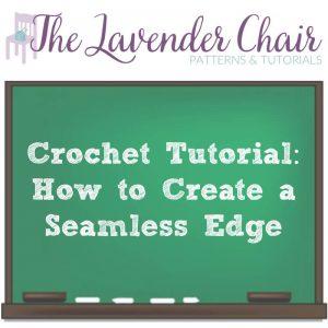 Crochet Tutorial: How To Create A Seamless Edge