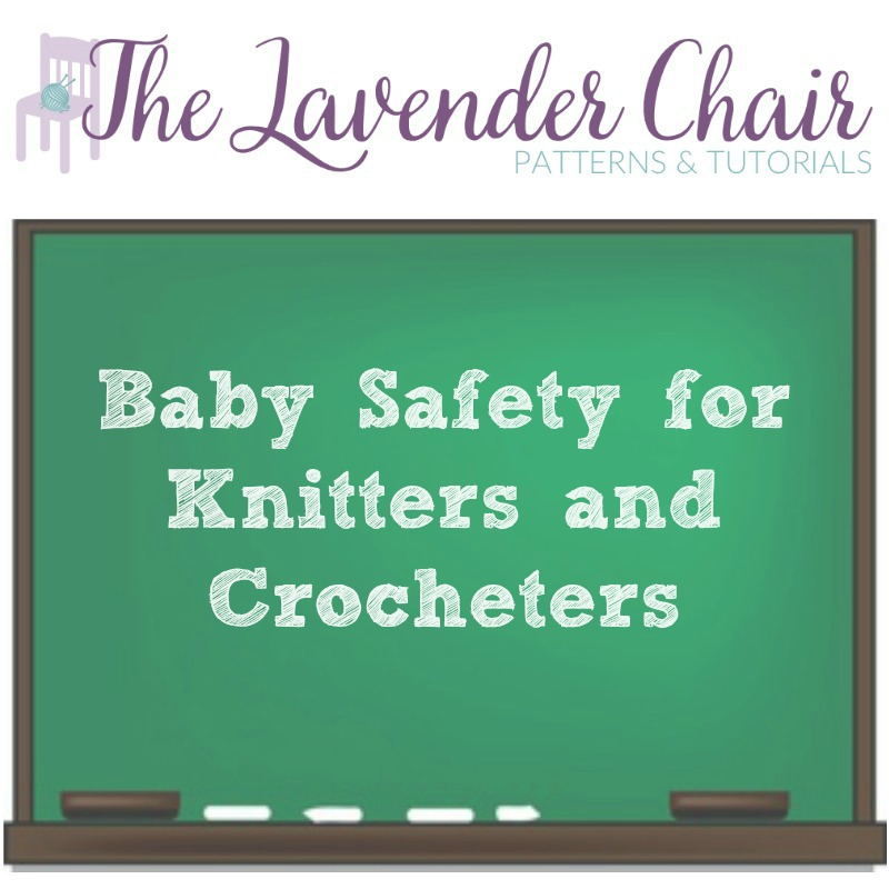 Baby Safety for Knitting and Crocheting - The Lavender Chair