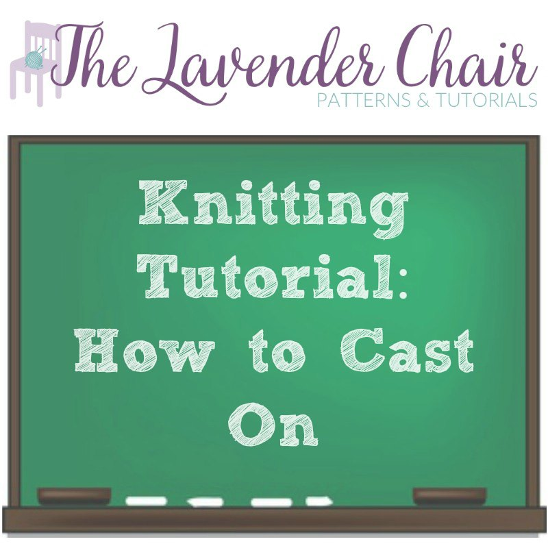 Knitting Tutorial: How to Cast On - The Lavender Chair