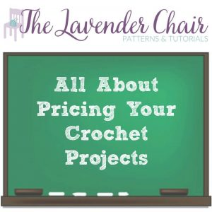 All About Pricing Your Crochet Projects