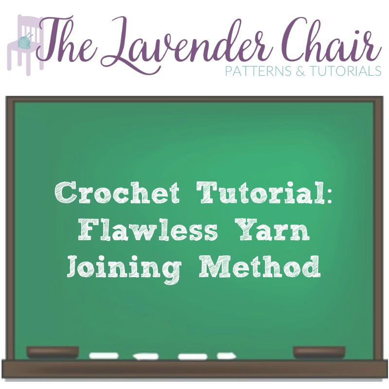 Crochet Tutorial: Flawless Yarn Joining Method - The Lavender Chair