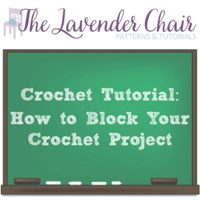 Crochet Tutorial: How to Block Your Crochet Project